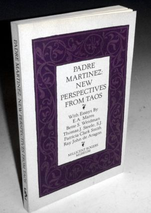Padre Martinez; New Perspectives from Taos. E. A. Mares, Patricia Clark Smith, Thomas J. Steele,...