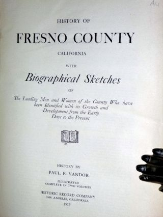 History of Fresno County, California with Biographical Sketches of the Leading Men and Women of the County Who Have Been Identified with Its Growth and Development from the Early Days to the Present (2 Volume set)