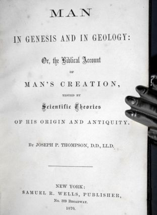 Man in Genesis and in Geology: Or, the Biblical Account of Man's Creation Tested By Scientific Theories of His Origin and Antiquity