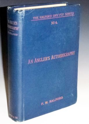 An Angler's Autobiography (The Halford Dry Fly Series, No. 4) Introduction By William Senior. F....