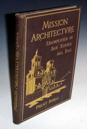 Mission Architecture: Examplified in San Xavier Del Bac; Including a Complete List of the...