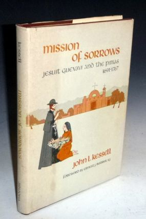 Mission of Sorrows: Jesuit Guevavi and the Pimas, 1691-1767. John Kessel