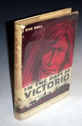In the Days of Victorio. Recollections of a Warms Springs Apache. Eve Ball, James Kaywaykla,...