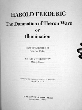 The Harold Frederic Edition: (4 volumes); Vol. I: The Correspondence; Vol. II: The Marke- Place; Vol. III The Damnation of Theron Ware or Illumination: Vol. IV; Gloria Mundi