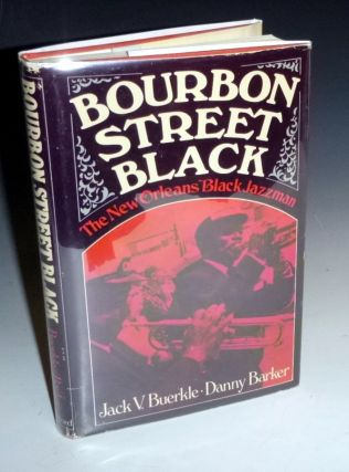 Bourbon Street Black: The New Orleands Black Jazzmen. Jack V. And Danny Barker Buerkle