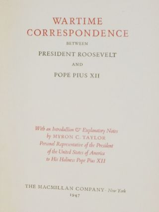 Wartime Correspondence Between President Roosevelt and Pope Pius XII with an Introudciton & Explanatory Notes By Myron C. Taylor, Personal Representative of the President ...to His Holiness Pope Pius XII (Frances Perkins' copy)