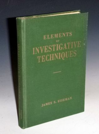 Elements of Investigative Techniques (inscribed By the author). James s. Eiseman