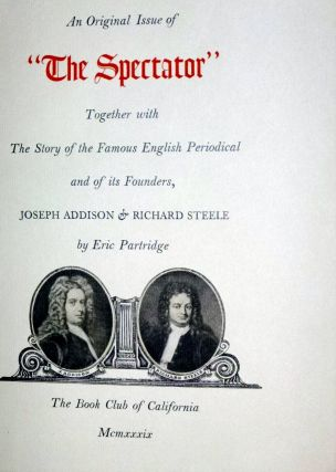 """An Original Issue of """"The Spectator"""" Together with The Story of the Famous English Periodical and of Its Founders Joseph Addison & Richard Steele"""