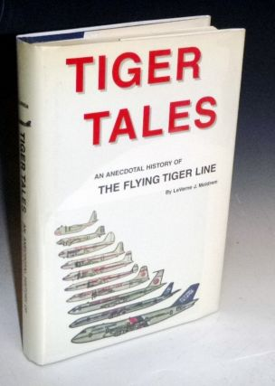 Tiger Tales; an Anecdotal History of the Flying Tiger Line. LeVerne J. Moldrem