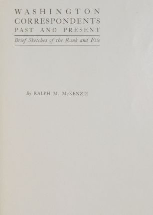 Washington Correspondents Past and Present; Brief sketches of the Rank and File; Brief Sketches of the Rank and File