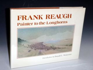 Frank Reaugh; Painter to the Longhorns (Inscribed to Pam and Lee Marvin). Frank Reaugh, Donald L....