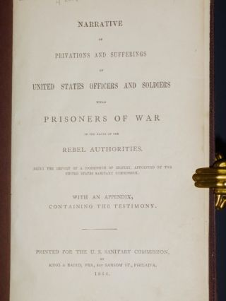 Narrative of Privations and Sufferings of United States Officers and Soldiers While Prisoners of War in the Hands of the Rebel Authorities..with an Appendix Containing the Testaimony