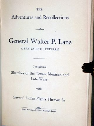 The Adventures and Recollections of General Walter P. Lane; a San Jacinto Veteran Containing Sketches of the Texasn, Mexican and Late Wars
