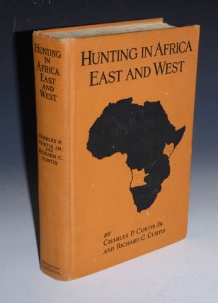 Hunting in Africa East and West. Charles P. And Richard C. Curtis Curtis