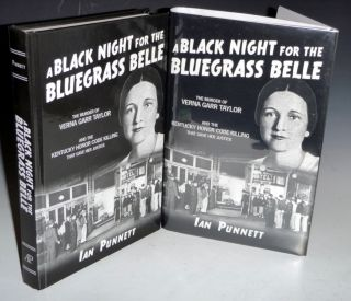 A Black Night for the Bluegrass Belle; The Murder of Verna Garr Taylor and the Kentucky Honor Code Killing That Gave Her Justice (signed, #80 of 500 copies)