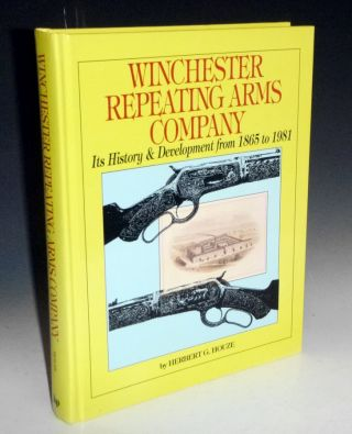 Winchester Repeating Arms Company; Its History & Develpment from 1865 to 1981. Herbert G. Houze