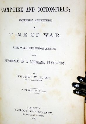 Camp-Fire and Cotton-Field: Southern adventure in time of War: Life with the Union Armies, And Residence on a Louisiana Plantation