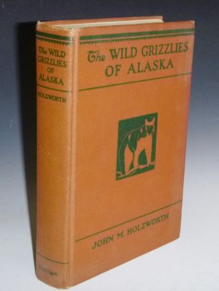 The Wild Grizzlies of Alaska: A Story of the Grizzly and Big Brown Bears of Alaska, Their Habits,...