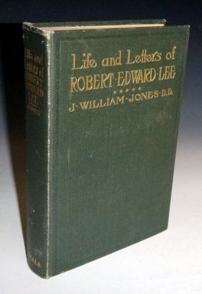 Life and Letters of Robert Edward Lee; Soldier and Man. J. William Jones