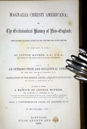 Magnalia Christi Americana; or, the Ecclesiatical History of New England from Its first Planting in the Year 1620 Unto the Year of Our Lord 1698. (2 Volume set).