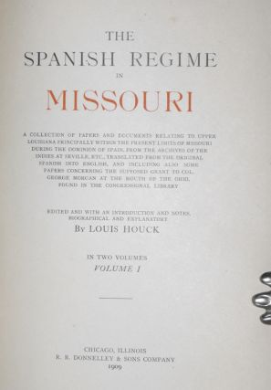 The Spanish Regime in Missouri; a collection of papers and documents relating to upper Louisiana principally within the present limits of Missouri during the dominion of Spain, from the Archives of the Indies at Seville....(2 Volume set)