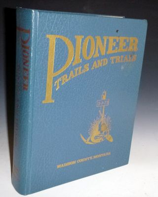 Pioneer Trails and Trials: Madison County, 1863-1920. Madison County History Association