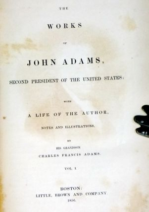 The Works of John Adams, Second President of the United Stats; with a Life of the Author, Notes and Illustrations (10 Volume set)
