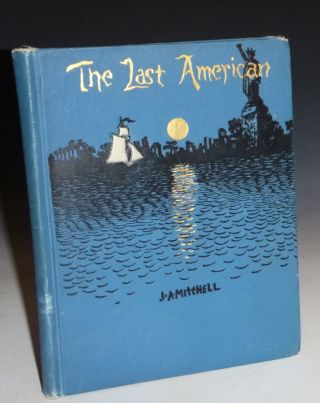 The Last American. A Fragment from the Journal of Khan-Li, Prince of dimph-Yoo-Chur and Admiral...