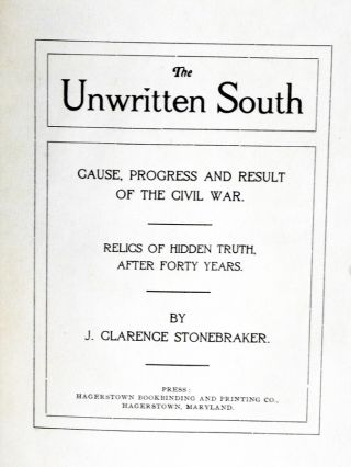 The Unwritten South; Cause, Progress and Result of the Civil War: Relics of Hidden Truth After Forty Years