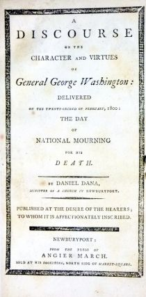 A Discourse on the Character and Virtue of General George Washington, Delivered on the Twenty-Second of February 1800, the Day of National Mourning for His Death