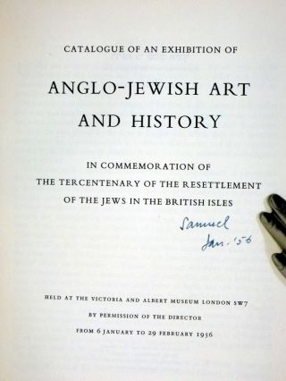 Catalogue of an Exhibition of Anglo-Jewish Art and History; Ain Commemoration of the Tercentenary of the Resettlement of the Jews in the British Isles; Held at the Victoria and Albert Museum, 6 January to 29 February, 1956