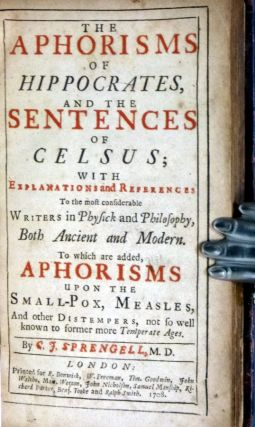 The Aphorisms of Hippocrates and the sentences of Celsus; with explanations and references to the most considerable writers in physick and philosophy, both ancient and Modern