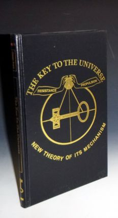 Key to the Universe: New Theory of Its Mechanism; Founded Upon a I. Continuous Orbial Propulsion….II. Resisting Ethereal Medium or Variable Density