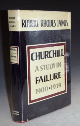 Churchill: A Study in Failure, 1900-1939. Robert Rhodes James