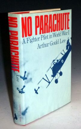 No Parachute; A Fighter Pilot in World War I. Arthur Gould Lee