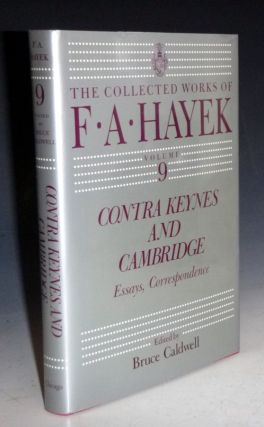 Contra Keynes and Cambridge; Essays, Corresponence (The Collected Works of F.A. Hayek). F. A....