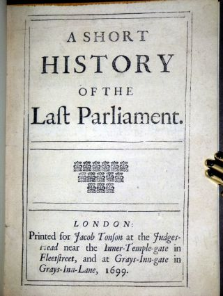A Short History of the Last Parliament. Richard Blackmore, James Drake, Sir