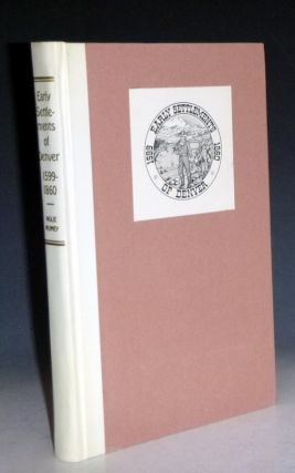 History of the Early Settlements of Denver (1599-1860) with Reproductions of the First City...