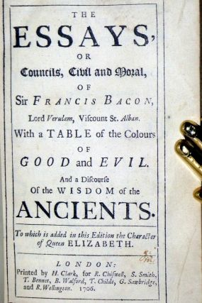 The Essays, or, Councils, Civil and Moral with a Table of the Colours of Good and Evil and a Discourse on the Wisdom of the Ancients to Which is Added in This Edition the Character of Queen Elizabeth