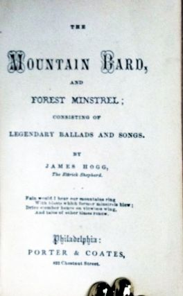 The Mountain Bard; and Forest Minstrel Consisting of Legendary Ballads and Songs.