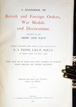 A Handbook of British and Foreign Orders, War Medals, and Decorations, Awarded to the Army and Navy; More Than 500 of These Have Been Awarded to Officers Whose Services are Therein Recorded