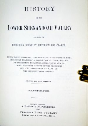 History of the Lower Shenandoah Valley; Counties of Frederick Berkeley, Jefferson and Clarke; Their Early Settlement and Progress of the Present Time....and Biographies of Many of the Representative Citizens