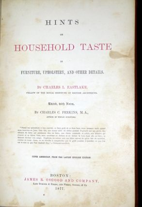 Hints on Household Taste; in Furniture, Upholstery and Other Details.