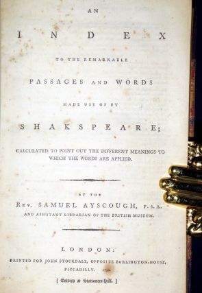 An Index to the Remarkable Passages and Words Made Us of By Shakspeare: Calculated to Point Out the Different Meanings to Which the Words are Applied
