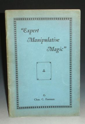 Expert Manipulative Magic. Charles C. Eastman