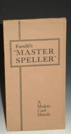 The Master Speller, a Modern Card Miracle, Using a Borrowed and Unarranged Pack of Fifty-Two...