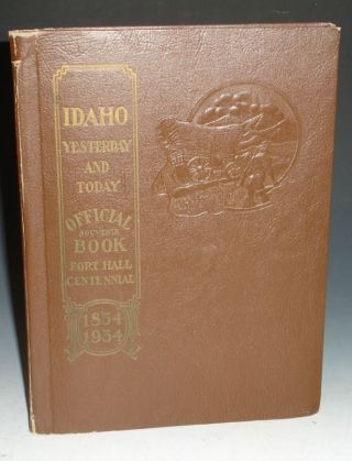 Idaho Yesterday and Today: Souverir Handbook 1834-1934
