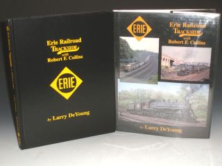 Erie Railroad Trackside with Robert F. Collins. Larry Deyoung, Robert F. Collins