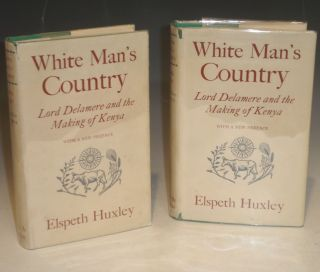 White Man's Country - Lord Delamere and the Making of Kenya. Elspeth Huxley.